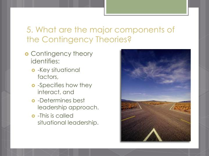 5. What are the major components of the Contingency Theories?