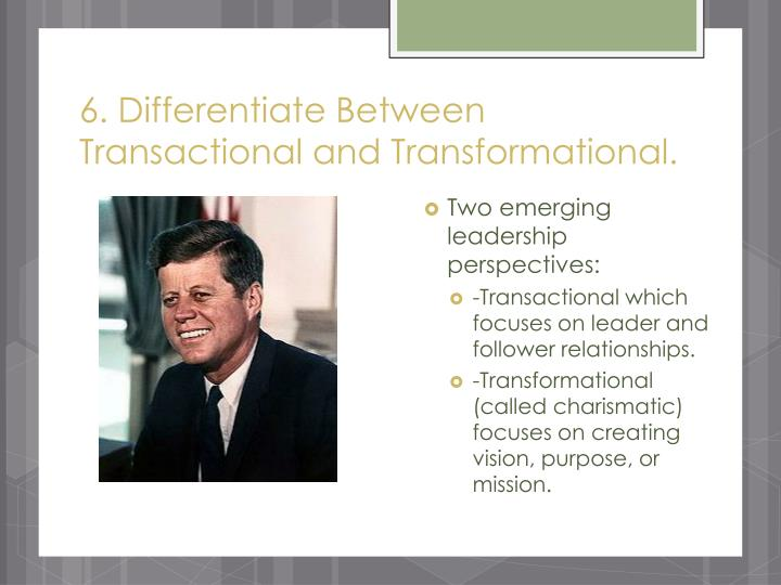6. Differentiate Between Transactional and Transformational.