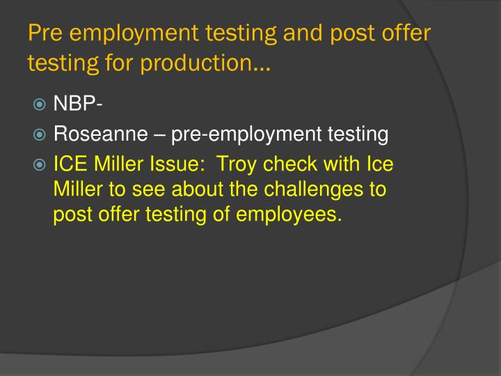 Pre employment testing and post offer testing for production…