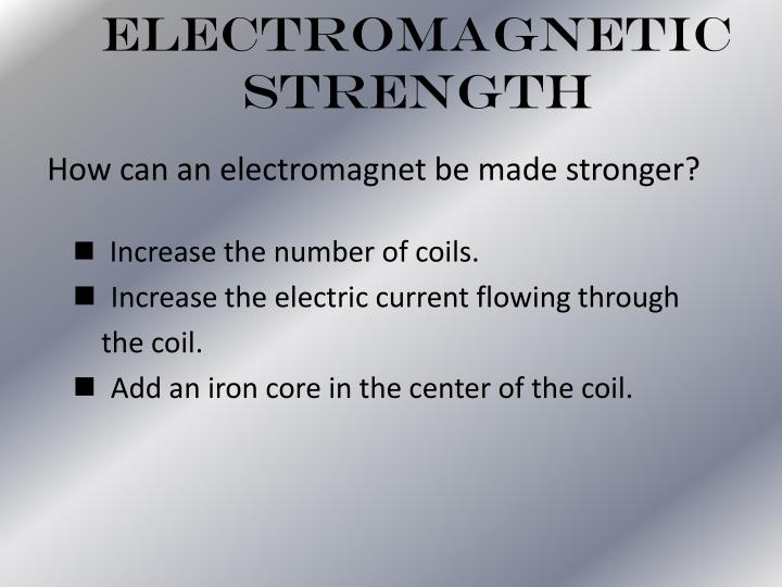 How can an electromagnet be made stronger?