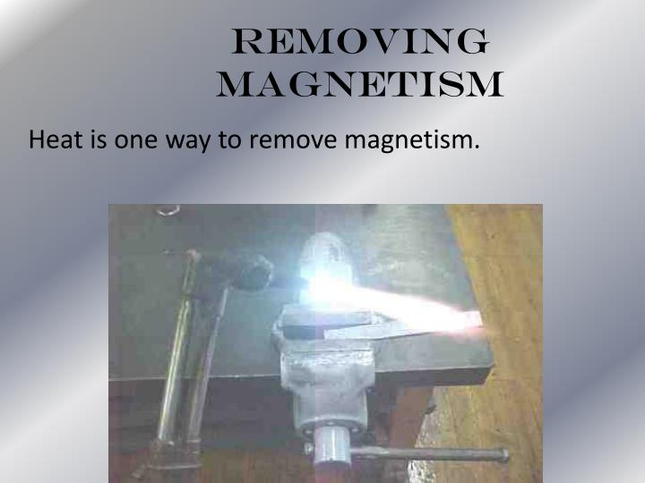 Heat is one way to remove magnetism.