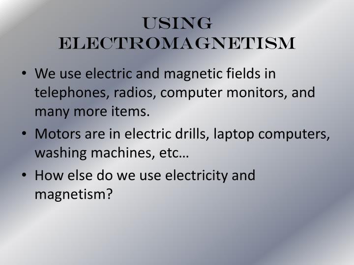 Using Electromagnetism