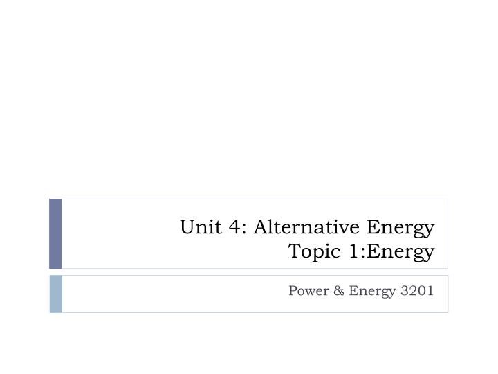 unit 4 alternative energy topic 1 energy