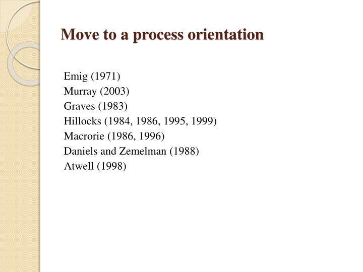 Move to a process orientation