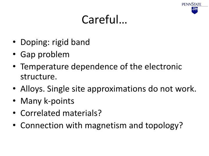 Careful…