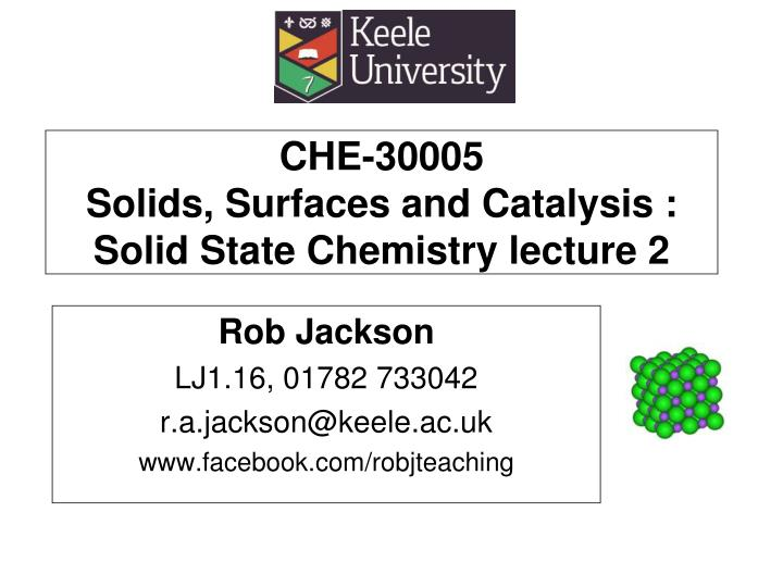 Che 30005 solids surfaces and catalysis solid state chemistry lecture 2