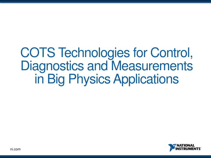 Cots technologies for control diagnostics and measurements in big physics applications
