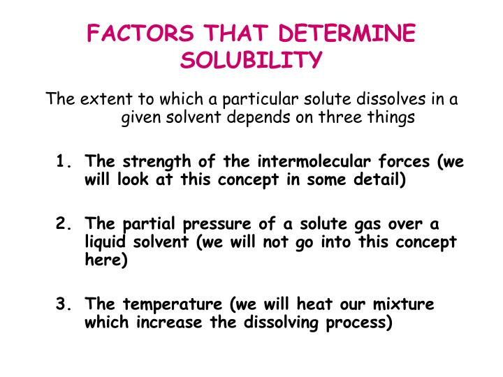 FACTORS THAT DETERMINE SOLUBILITY