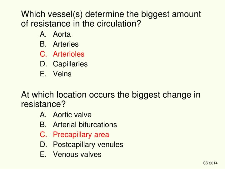 Which vessel(s) determine the biggest amount of resistance in the circulation?