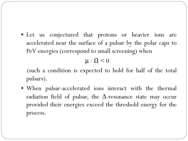 Let us conjectured that protons or heavier ions are accelerated near the surface of a pulsar by the polar caps to