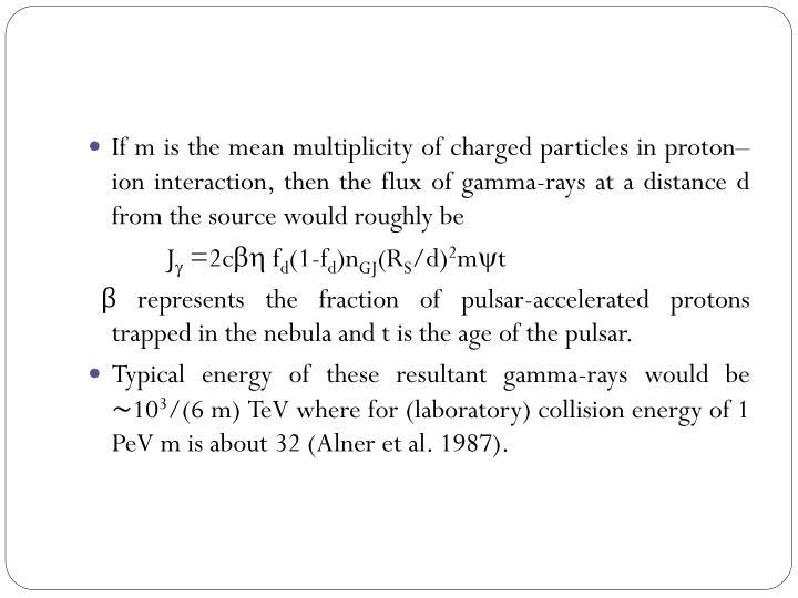 If m is the mean multiplicity of charged particles in proton–ion interaction, then the flux of gamma-rays at a distance d from the source would roughly be