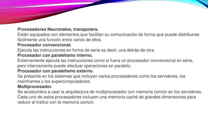 Procesadores Neuronales, transputers.