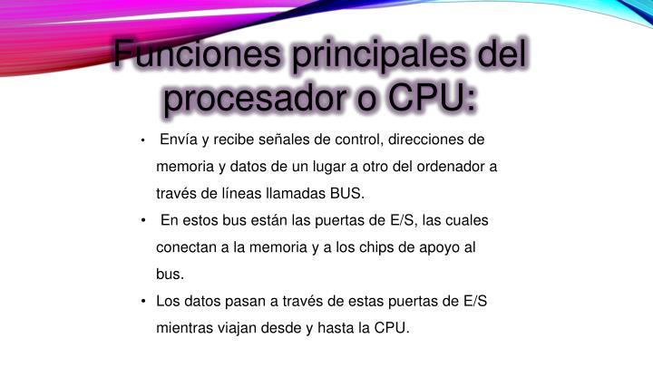 Funciones principales del procesador o CPU: