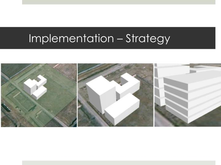 Implementation – Strategy