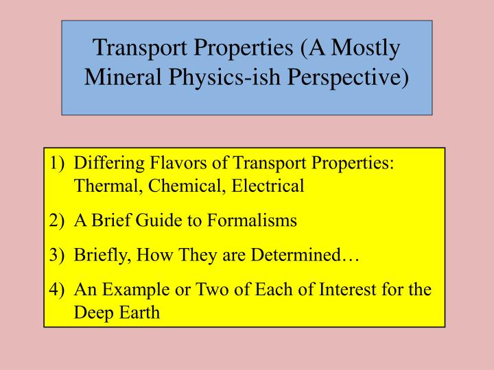 Transport Properties (A Mostly Mineral Physics-