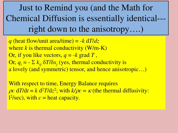 Just to Remind you (and the Math for Chemical Diffusion is essentially identical---right down to the anisotropy….)
