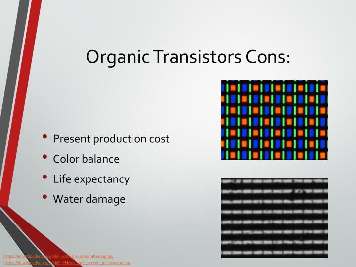 Organic Transistors Cons: