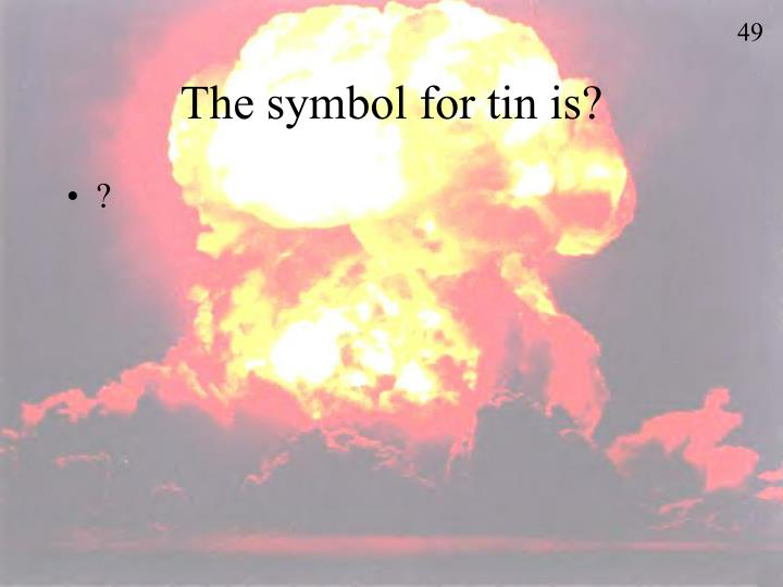 The symbol for tin is?