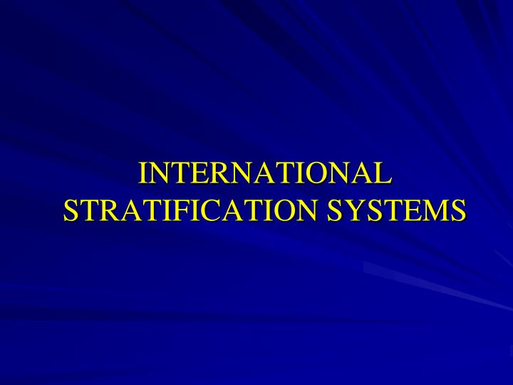 INTERNATIONAL STRATIFICATION SYSTEMS