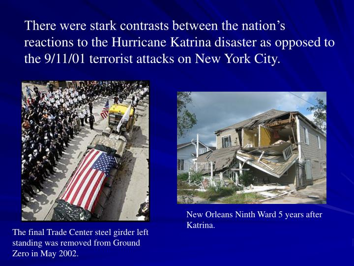 There were stark contrasts between the nation's reactions to the Hurricane Katrina disaster as opposed to the 9/11/01 terrorist attacks on New York City.