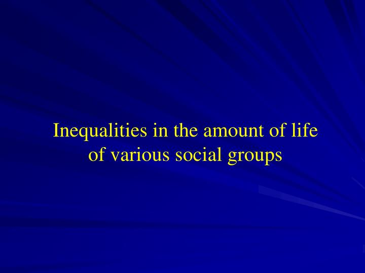 Inequalities in the amount of life of various social groups