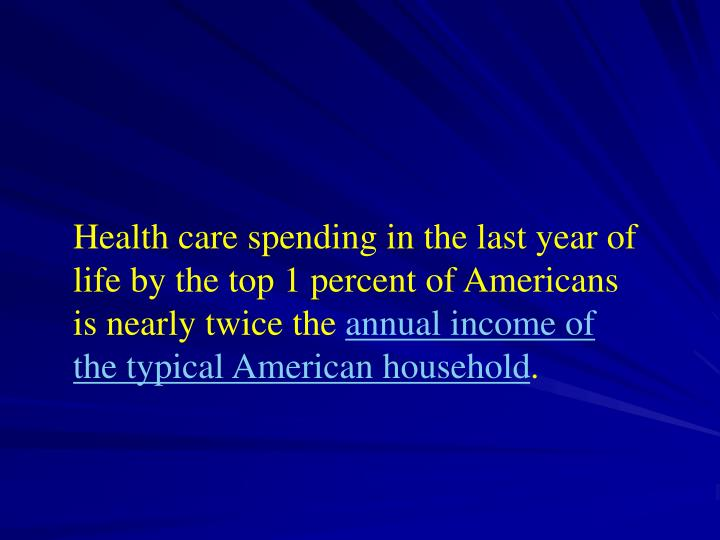 Health care spending in the last year of life by the top 1 percent of Americans is nearly twice the