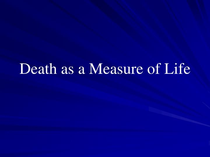 Death as a Measure of Life