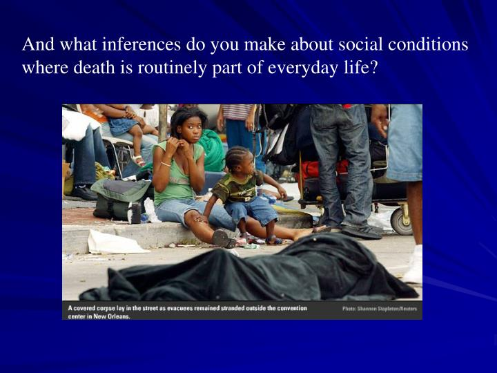 And what inferences do you make about social conditions where death is routinely part of everyday life?