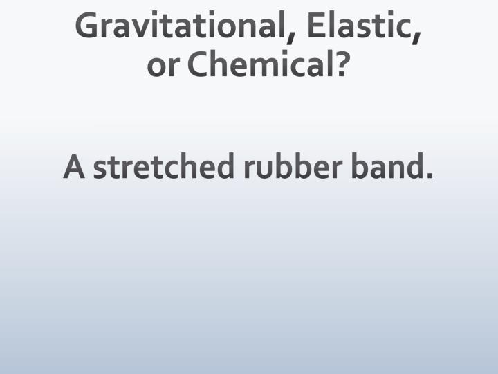 Gravitational, Elastic,