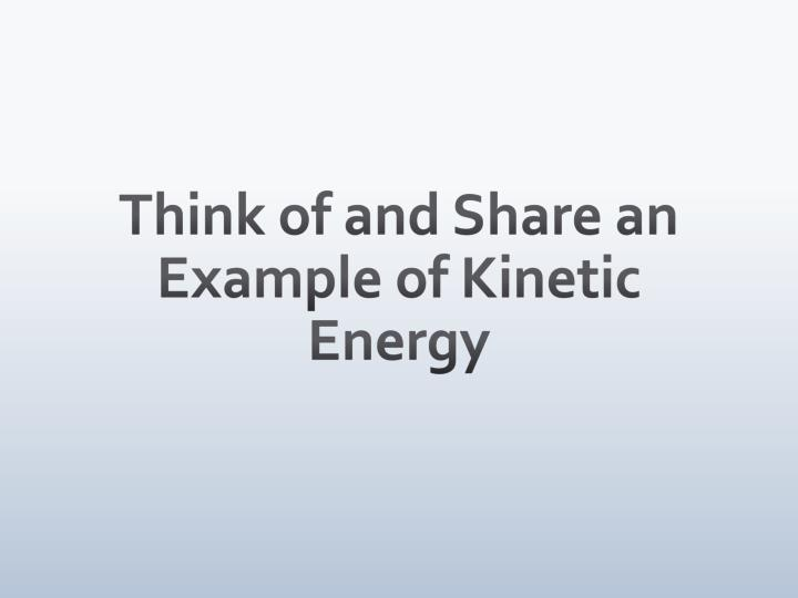 Think of and Share an Example of Kinetic Energy