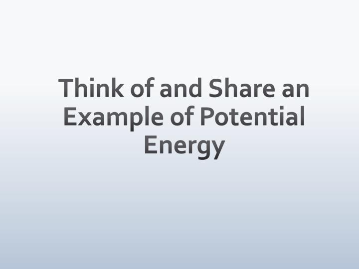 Think of and Share an Example of Potential Energy