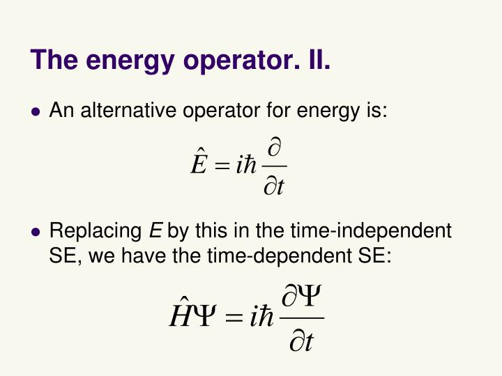 The energy operator. II.