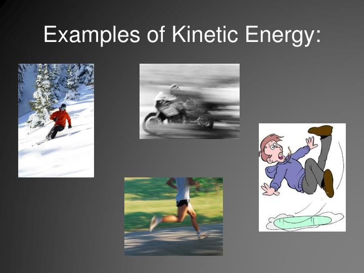 Examples of Kinetic Energy: