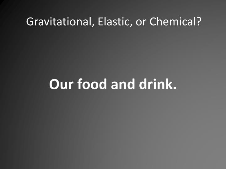 Gravitational, Elastic, or Chemical?