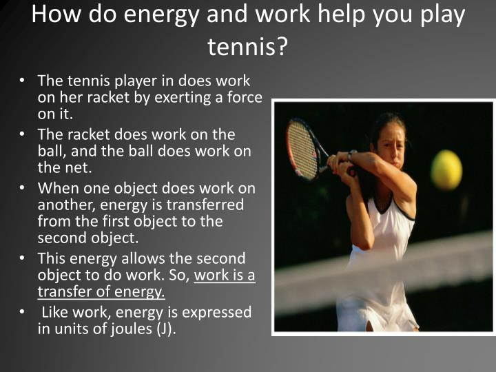 How do energy and work help you play tennis?