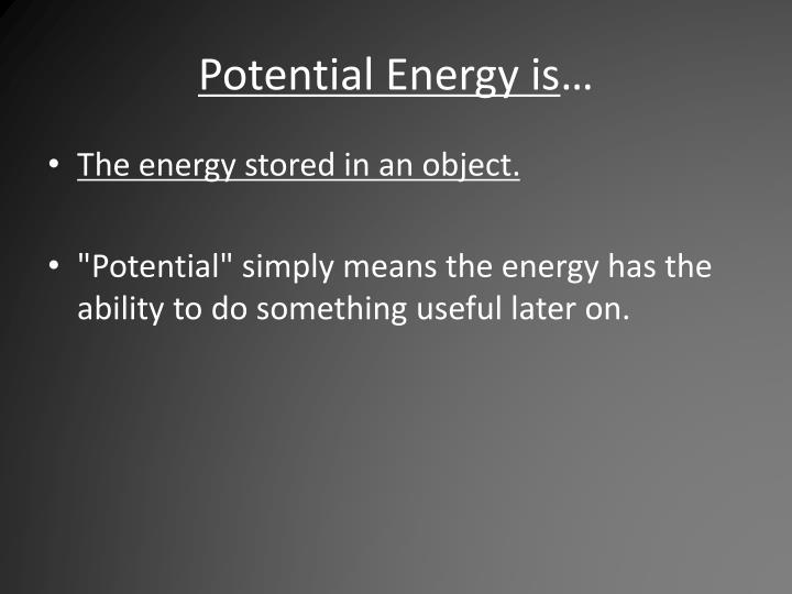 Potential Energy is