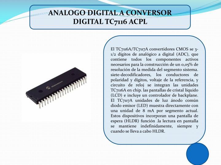ANALOGO DIGITAL A CONVERSOR DIGITAL TC7116 ACPL