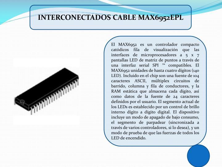 INTERCONECTADOS CABLE MAX6952EPL