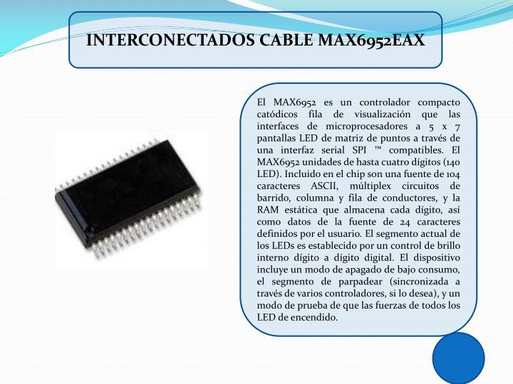 INTERCONECTADOS CABLE MAX6952EAX