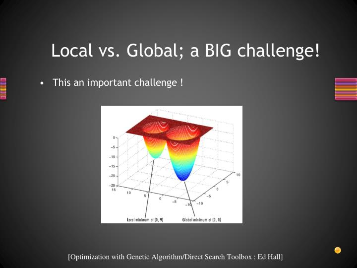 Local vs. Global; a BIG challenge!
