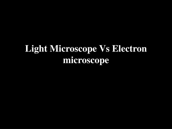 Light Microscope Vs Electron microscope