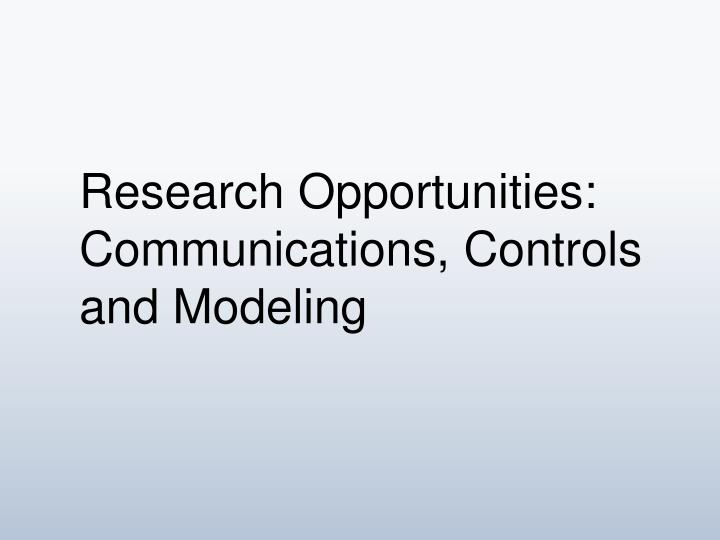 Research Opportunities:  Communications, Controls and Modeling