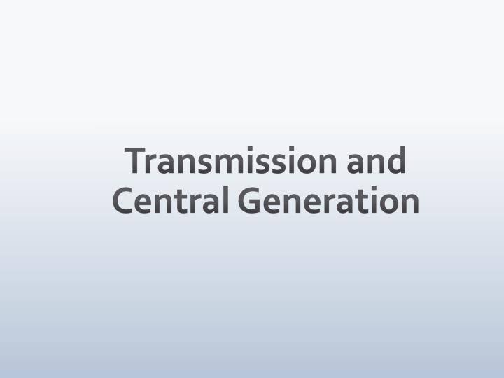 Transmission and Central Generation