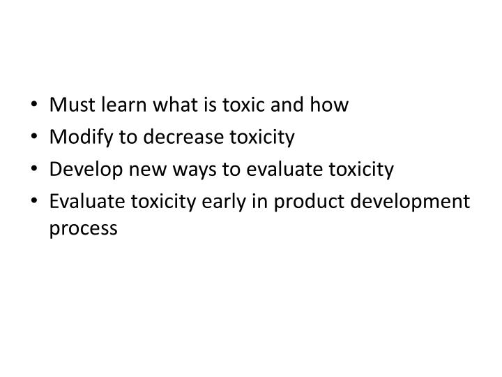 Must learn what is toxic and how