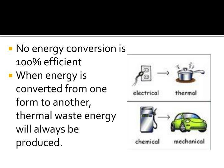 No energy conversion is 100% efficient