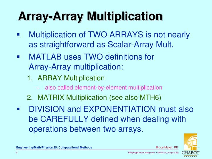 Multiplication of TWO ARRAYS is not nearly as straightforward as Scalar-Array Mult.