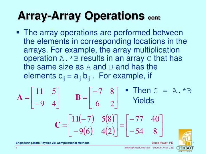 The array operations are performed between the elements in corresponding locations in the arrays. For example, the array multiplication operation