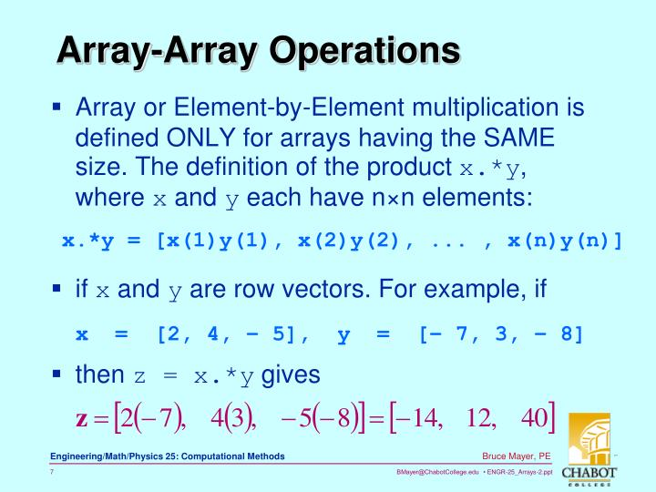 Array or Element-by-Element multiplication is defined ONLY for arrays having the SAME size. The definition of the product