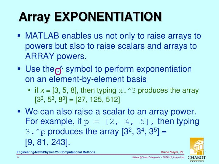 MATLAB enables us not only to raise arrays to powers but also to raise scalars and arrays to ARRAY powers.