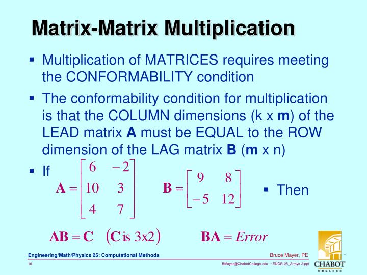 Multiplication of MATRICES requires meeting the CONFORMABILITY condition